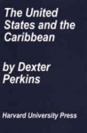 The United States and the Caribbean - Dexter Perkins