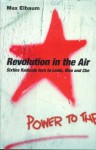 Revolution in the Air: Sixties Radicals Turn to Lenin, Mao and Che - Max Elbaum