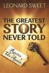 The Greatest Story Never Told: Revive Us Again - Leonard Sweet