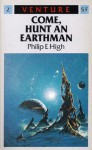 Come, Hunt an Earthman (Venture Science Fiction, #2) - Philip E. High