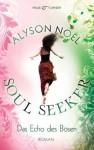 Das Echo des Bösen (Soul Seeker, #2) - Alyson Noel, Ariane Böckler