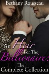 An Heir For The Billionaire: The Complete Collection (A BDSM And Domination Erotic Romance Novel) - Bethany Rousseau