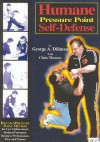 Humane Pressure Point Self Defense: Dillman Method For Law Enforcement, Medical Personnel, Business Professionals, Men And Women - George A. Dillman