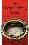The Great Tithing Scam: Damned If You Do, and Damned If You Don't - A. Bruce Wells