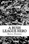 A Bush League Hero - Edna Ferber