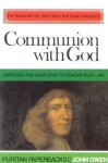 Communion With God (Puritan Paperbacks: Treasures of John Owen for Today's Readers) - John Owen, R.J. Law