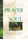 Stories of Prayer for a Healthy Soul - Jim Cymbala, Billy Graham