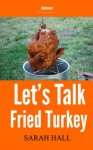 Let's Talk Fried Turkey (how to fry a turkey in 8 easy steps) - Sarah Hall