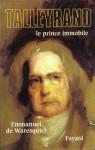 Talleyrand : Le Prince Immobile - Emmanuel de Waresquiel