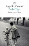 Nahe Tage. Roman in einer Nacht - Angelika Overath