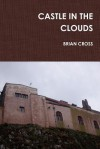 Castle in the Clouds - Brian Cross