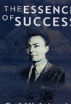 The Essence of Success: 163 Life Lessons from the Dean of Self-Development - Earl Nightingale