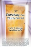 Searching For Thirty-Seven - Jim Hargan