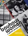 Bauhaus Women: A Global Perspective - Patrick Rössler, Elizabeth Otto