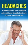 HEADACHES: A guide for your headache pain relief and sinusitis treatment and free yourself for life (headache pain, migraine) - Ryan Smith
