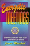 Energetic Meetings: Enhancing Personal & Group Energy & Handling Difficult Behavior - Jeanie Marshall