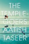 The Temple-Goers - Aatish Taseer
