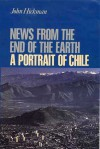 News From the End of the Earth: A Portrait of Chile - John Hickman