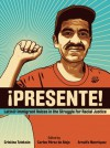 Presente!: Latin@ Immigrant Voices in the Struggle for Racial Justice / Voces Inmigranted Latin@s en la Lucha por la Justicia Racial - Cristina Tzintzun, Omar Angel, Arnulfo Manriquez, Juan Gonzalez