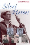 Silent Heroes - Lowell Thomas
