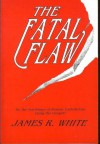 The Fatal Flaw - James R. White