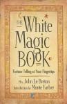 The White Magic Book: Fortune Telling at Your Fingertips - Mrs. John LeBreton, Monte Farber