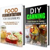 Fermentation and Canning Box Set: Simple and Delicious Recipes to Fermenting, Canning and Preserving Fruits, Vegetables and Meat (Stockpile Pantry) - Samantha Stewart, Jessica Meyer
