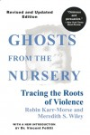 Ghosts from the Nursery: Tracing the Roots of Violence - Robin Karr-Morse, Meredith S. Wiley, T. Berry Brazelton