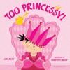 Too Princessy! - Jean Reidy