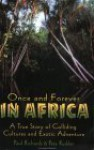 Once And Forever In Africa: A True Story Of Colliding Cultures And Exotic Adventure - Paul Richards