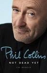 Not Dead Yet: The Memoir - Phil Collins