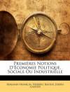 Premires Notions D'Conomie Politique, Sociale Ou Industrielle (French Edition) - Benjamin Franklin, Frederic Bastiat, Joseph Garnier