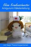 Kleine Krankenschwester Amigurumi Häkelanleitung (German Edition) - Sayjai