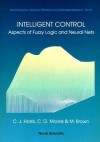 Intelligent Control: Aspects of Fuzzy Lo - C.J. Harris, M. Brown