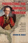 Protecting the Empire�s Frontier: Officers of the 18th (Royal Irish) Regiment of Foot during Its North American Service, 1767�1776 - Steven M. Baule