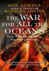 The War For All The Oceans: From Nelson at the Nile to Napoleon at Waterloo - Roy Adkins, Lesley Adkins
