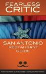 Fearless Critic San Antonio Restaurant Guide - Robin Goldstein, Ron Bechtol