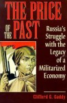 The Price of the Past: Russia's Struggle with the Legacy of a Militarized Economy - Clifford G. Gaddy