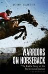 Warriors on Horseback: The Inside Story of the Professional Jockey - John Carter, Bob Champion