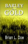 Barley and Gold - Brian L. Doe