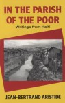 In the Parish of the Poor: Writings from Haiti - Jean-Bertrand Aristide, Amy Wilentz