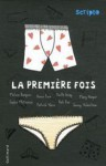 La Première Fois - Melvin Burgess, Anne Fine, Keith Gray, Mary Hooper, Sophie McKenzie, Patrick Ness, Bali Rai, Jenny Valentine