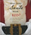 Why Does Santa Wear Red?... and 100 Other Christmas Curiosities Unwrapped - Meera Lester