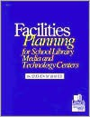 Facilities Planning For School Library Media & Technology Centers - Steven M. Baule