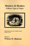 Hunters and Healers: Folklore Types and Topics - Wilson M. Hudson