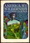 America, My Wilderness - Frederic Prokosch