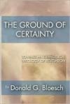 Ground of Certainty - Donald G. Bloesch