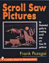 Scroll Saw Pictures: An Illustrated Guide To Creating Scroll Saw Art. Over 70 Patterns (Schiffer Book For Woodworkers) - Frank Pozsgai, Douglas Congdon-Martin