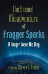 The Second Misadventure of Fragger Sparks: A Ranger Loses His Way - Steven D. Fisher