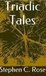 Triadic Tales - Stephen C. Rose